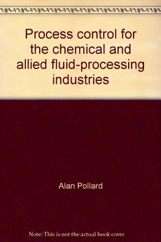 Process control for the chemical and allied fluid-processing industries: Pollard, Alan