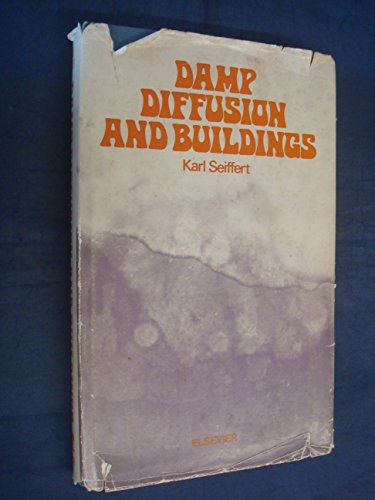 Damp Diffusion and Buildings: Seiffert, Karl; Phillips, A. B.; Turner, F. H.