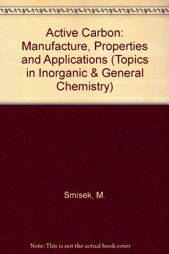 9780444407733: Active Carbon: Manufacture, Properties and Applications (Topics in Inorganic & General Chemistry)