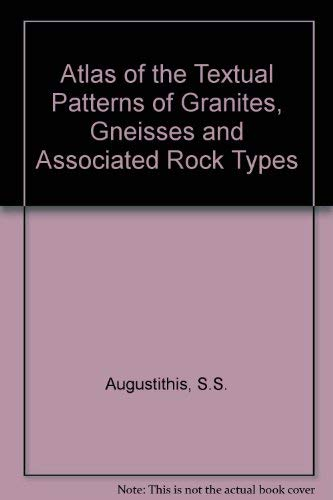 Atlas of the Textual Patterns of Granites, Gneisses and Associated Rock Types: Augustithis, S.S.