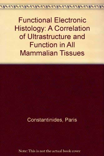 Functional Electronic Histology: A Correlation of Ultrastructure: Constantinides, Paris