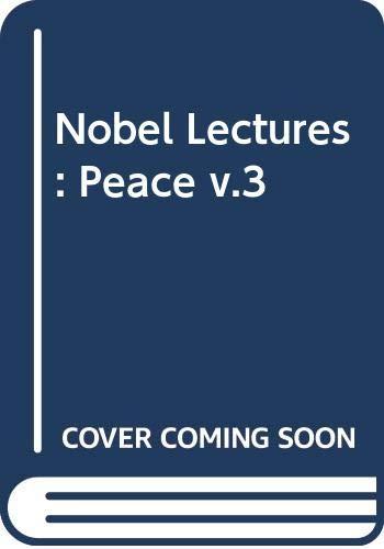 9780444410108: Nobel Lectures: Peace v.3 (Vol 3)