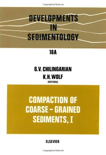 Compaction of Coarse-Grained Sediments, 1;: Chilingarian, George V., And Karl H. Wolf, (Editors);