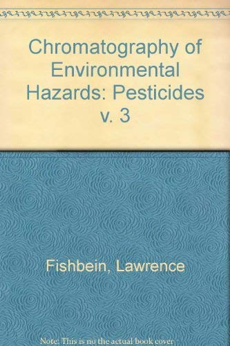 Chromatography of Environmental Hazards, Vol. 3, Pesticides: Fishbein, Lawrence