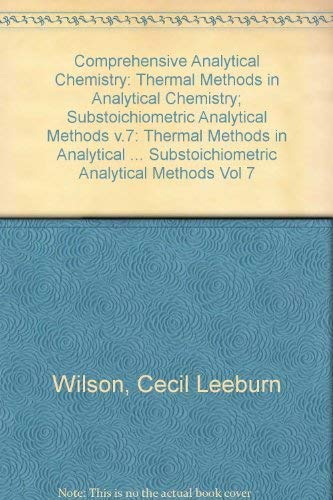 9780444411662: Wilson and Wilson's Comprehensive Analytical Chemistry: Thermal Methods in Analytical Chemistry Substoichiometric Analytical Methods: 7