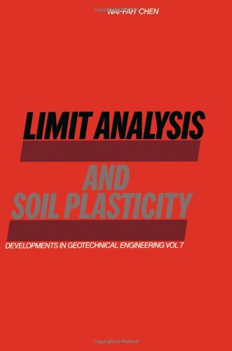 Limit Analysis and Soil Plasticity (Developments in Geotechnical Engineering): Chen, W. F.
