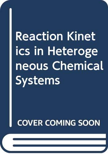 9780444413512: Reaction Kinetics in Heterogeneous Chemical Systems