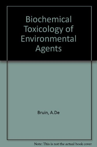 Biochemical Toxicology of Environmental Agents: De Bruin. A.