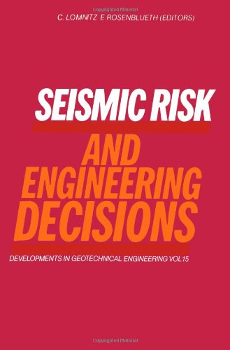Seismic Risk and Engineering Decisions (Developments in: Cinna Lomnitz
