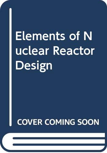 9780444415097: Elements of Nuclear Reactor Design