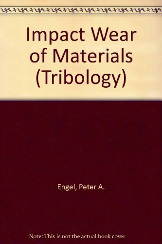 Impact Wear of Materials (Tribology): Peter A. Engel