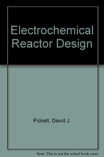 Electrochemical Reactor Design: Pickett, David J.