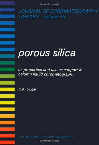 9780444416834: Porous Silica: Its Properties and Use as Support in Column Liquid Chromatography (Journal of Chromatography Library)