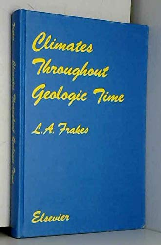 Climates Throughout Geologic Time: Frakes, Lawrence A.