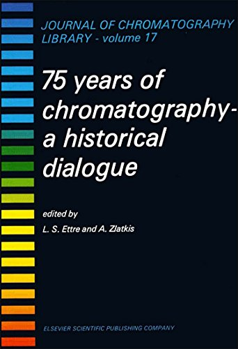 9780444417541: 75 YEARS OF CHROMATOGRAPHY, Volume 17: A HISTORICAL DIALOGUE (Journal of Chromatography Library)