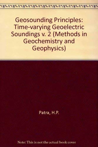9780444418111: 2: Geosounding Principles: Time Varying Geoelectric Soundings (METHODS IN GEOCHEMISTRY AND GEOPHYSICS)