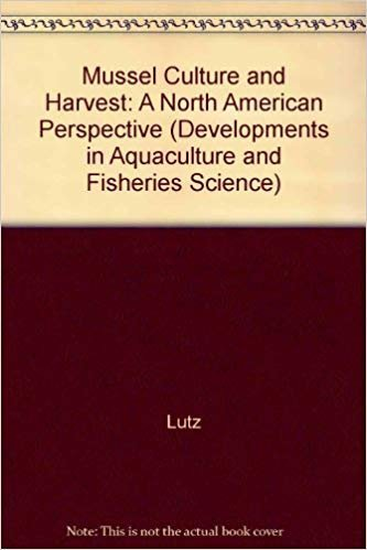 Mussel Culture and Harvest: A North American Perspective (Developments in aquaculture and fisheries science) (9780444418661) by Lutz