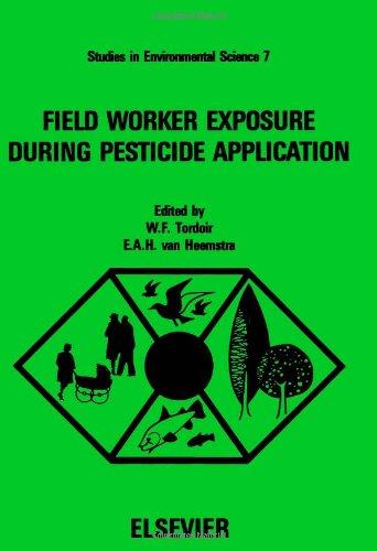 Field Worker Exposure During Pesticide Application (Studies in Environmental Science; 7): Tordoir, ...