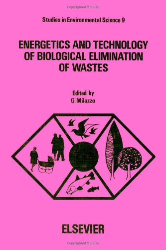 Energetics and Technology of Biological Elimination of Wastes : Proceedings of the International ...