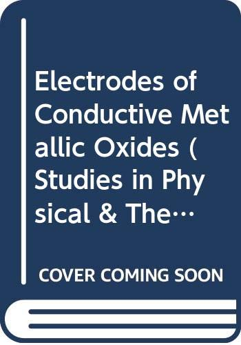 9780444419125: Electrodes of Conductive Metallic Oxides (Studies in Physical & Theoretical Chemistry)