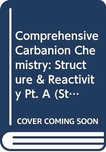 9780444419132: Comprehensive Carbanion Chemistry: Structure & Reactivity Pt. A (Studies in Organic Chemistry)