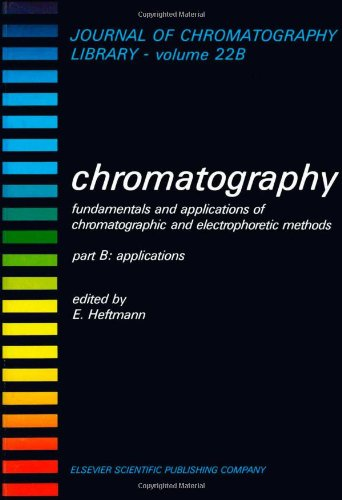 9780444420442: Chromatography. Fundamentals and Applications of Chromatographic and Electrophoretic Methods. Part B: Applications. (Journal of Chromatography Library, Vol. 22B)