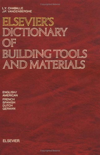 9780444420473: Elsevier's Dictionary of Building Tools and Materials: In English/American, French, Spanish, German and Dutch