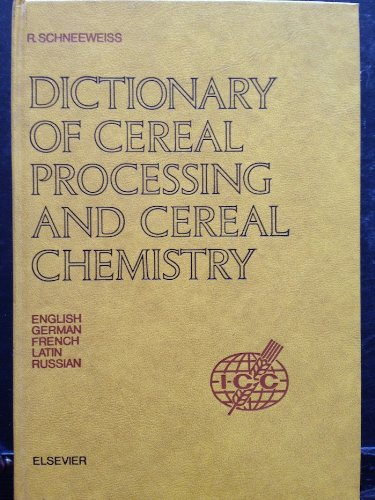 Dictionary of Cereal Processing and Cereal Chemistry: In English, German, French, Latin and Russian...
