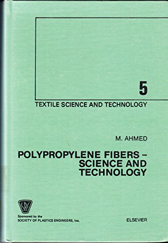 Polypropylene Fibres: Science and Technology (Textile science: Ahmed, Mukhtar