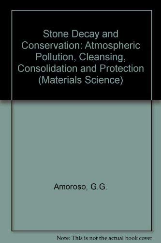 9780444421463: Stone Decay and Conservation: Atmospheric Pollution, Cleaning, Consolidation and Protection