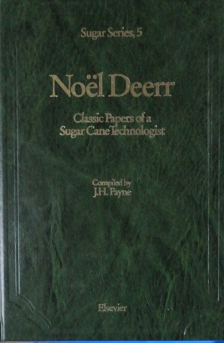 9780444421494: Noell Deerr: Classic Papers of a Sugar Cane Technologist (Sugar series)