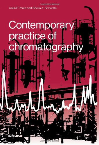 Contemporary Practice of Chromatography (Developments in mineral: Colin F. Poole,