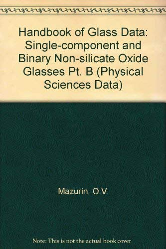 9780444424846: Handbook of Glass Data, Part B: Single-Component and Binary Non-Silicate Oxide Glasses (Physical Sciences Data)