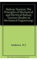 Railway Traction: The Principles of Mechanical and Electrical Railway Traction (Studies in ...