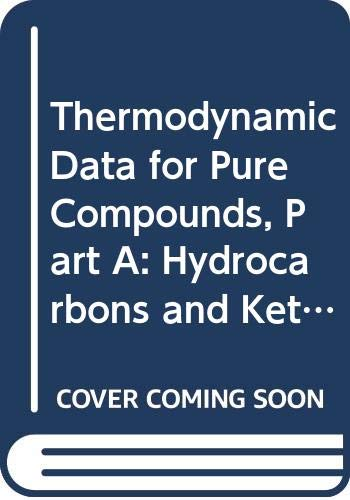 9780444425768: Thermodynamic Data for Pure Compounds, Part A: Hydrocarbons and Ketones (Physical Sciences Data)