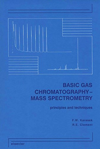 Basic Gas Chromatography-Mass Spectrometry: Principles and Techniques: Karasek, F.W., Clement,