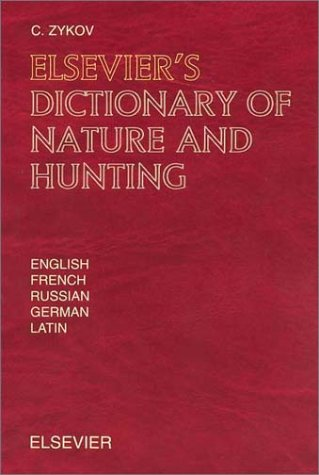 9780444504203: Elsevier's Dictionary of Nature and Hunting: In English, French, Russian, German and Latin