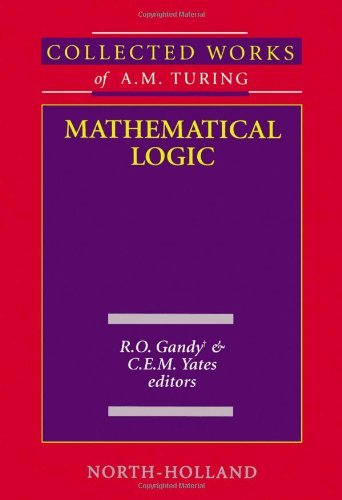 Mathematical Logic, Volume 4 (Collected Works of A.M. Turing): C.E.M. Yates; R.O. Gandy