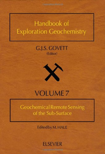 Geochemical Remote Sensing of the Sub-Surface, Volume 7 (Handbook of Exploration and Environmental ...