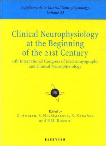 9780444504999: Clinical Neurophysiology at the Beginning of the 21st Century: Supplement to Clinical Neurophysiology Series, Volume 53: 11th International Congress ... (Supplements to Clinical Neurophysiology)