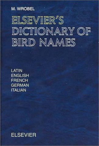 9780444508362: Elsevier's Dictionary of Bird Names: In Latin, English, French, German and Italian