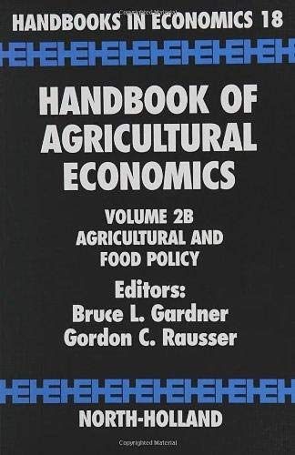 9780444510792: Handbook of Agricultural Economics, Volume 2B: Agricultural and Food Policy [Hardcover] [Dec 31, 2002] Gardner, Bruce L. and Rausser, Gordon C.
