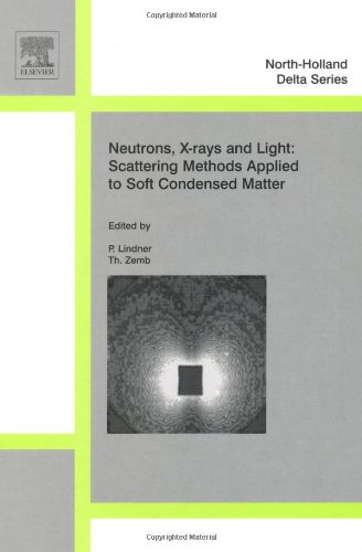 Neutron, X-rays and Light. Scattering Methods Applied to Soft Condensed Matter (North-Holland Delta...