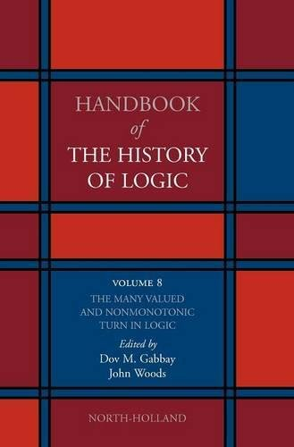 The Many Valued and Nonmonotonic Turn in Logic, Volume 8 (Handbook of the History of Logic): North ...