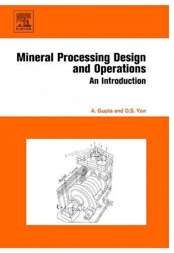Mineral Processing Design and Operation: An Introduction: Ashok Gupta; Denis