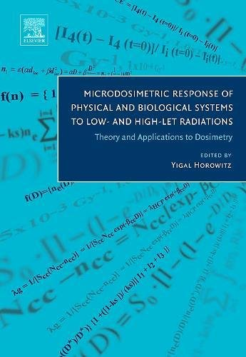9780444516435: Microdosimetric Response of Physical and Biological Systems to Low- and High-LET Radiations: Theory and Applications to Dosimetry