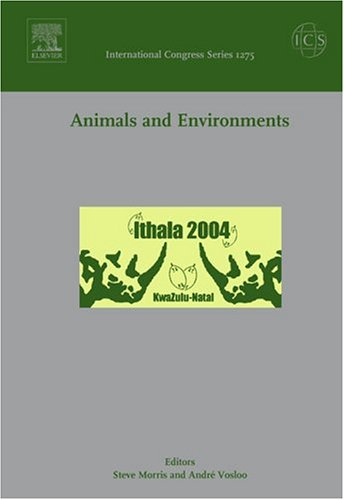 9780444517630: Animals and Environments: Proceedings of the Third International Conference of Comparative Physiology and Biochemistry held in Kwa-Zulu Natal, South Africa between 7 and 13 August 2004, ICS 1275
