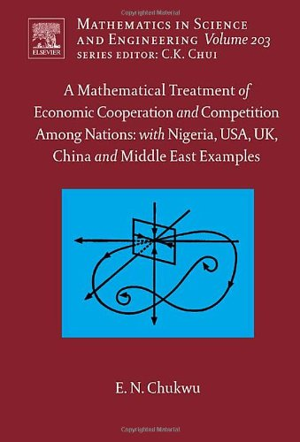 9780444518590: A Mathematical Treatment of Economic Cooperation and Competition Among Nations, with Nigeria, USA, UK, China, and the Middle East Examples, Volume 203 (Mathematics in Science and Engineering)