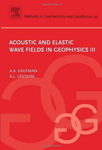 9780444519559: Acoustic and Elastic Wave Fields in Geophysics, III, Volume 39 (Methods in Geochemistry and Geophysics)