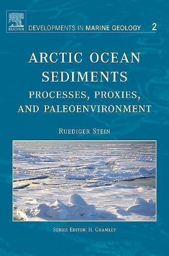Arctic Ocean Sediments: Processes, Proxies, and Paleoenvironment: R. Stein